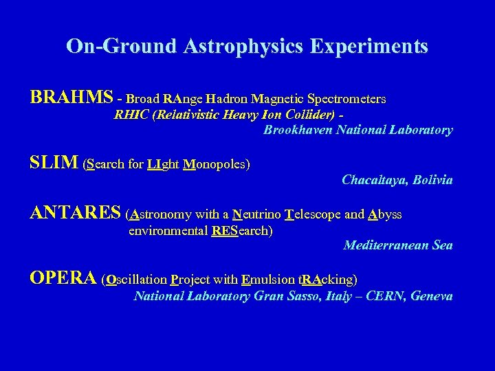 On-Ground Astrophysics Experiments BRAHMS - Broad RAnge Hadron Magnetic Spectrometers RHIC (Relativistic Heavy Ion