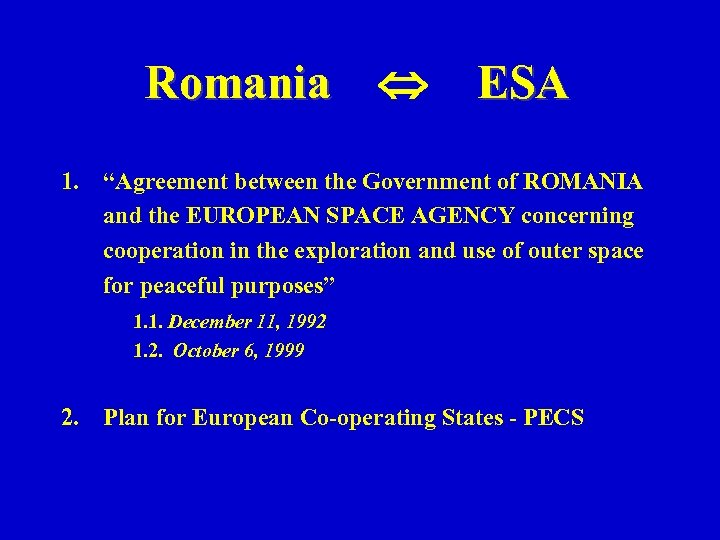"Romania ESA 1. ""Agreement between the Government of ROMANIA and the EUROPEAN SPACE AGENCY"