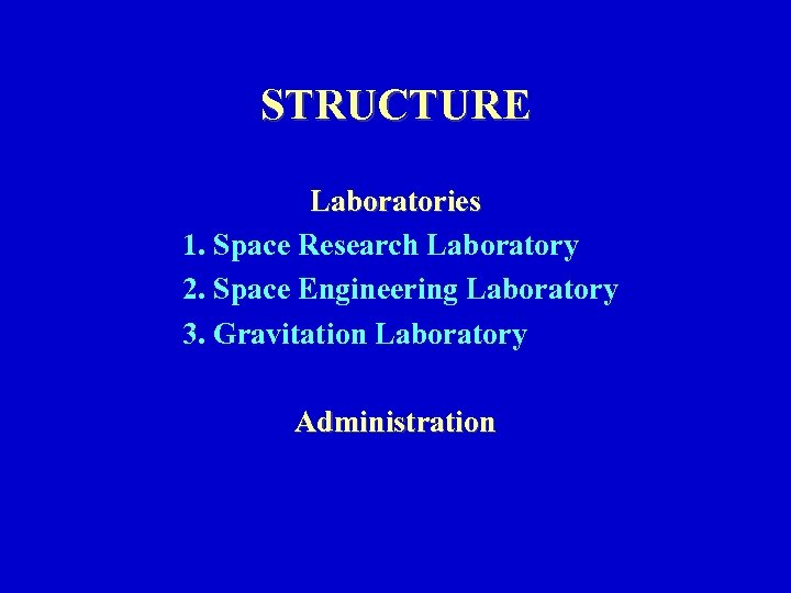 STRUCTURE Laboratories 1. Space Research Laboratory 2. Space Engineering Laboratory 3. Gravitation Laboratory Administration