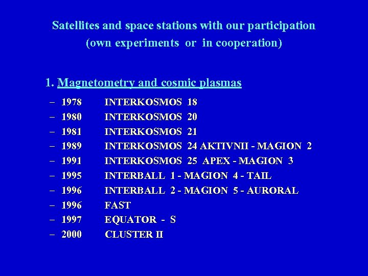 Satellites and space stations with our participation (own experiments or in cooperation) 1. Magnetometry