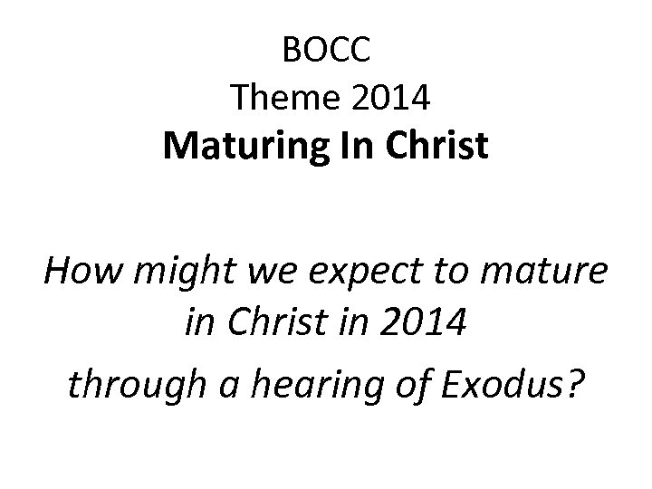 BOCC Theme 2014 Maturing In Christ How might we expect to mature in Christ