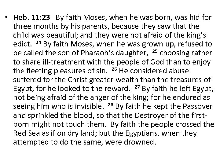 • Heb. 11: 23 By faith Moses, when he was born, was hid