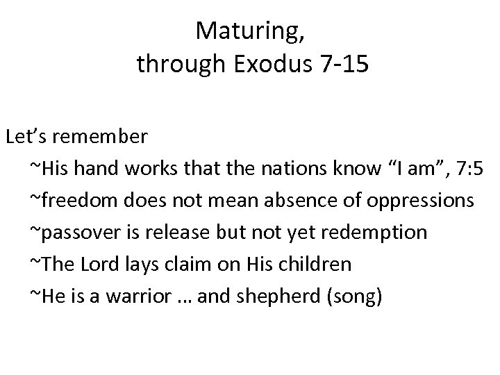 Maturing, through Exodus 7 -15 Let's remember ~His hand works that the nations know