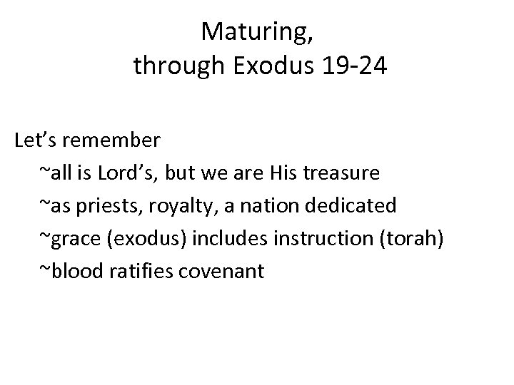 Maturing, through Exodus 19 -24 Let's remember ~all is Lord's, but we are His