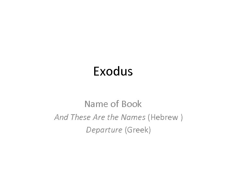 Exodus Name of Book And These Are the Names (Hebrew ) Departure (Greek)