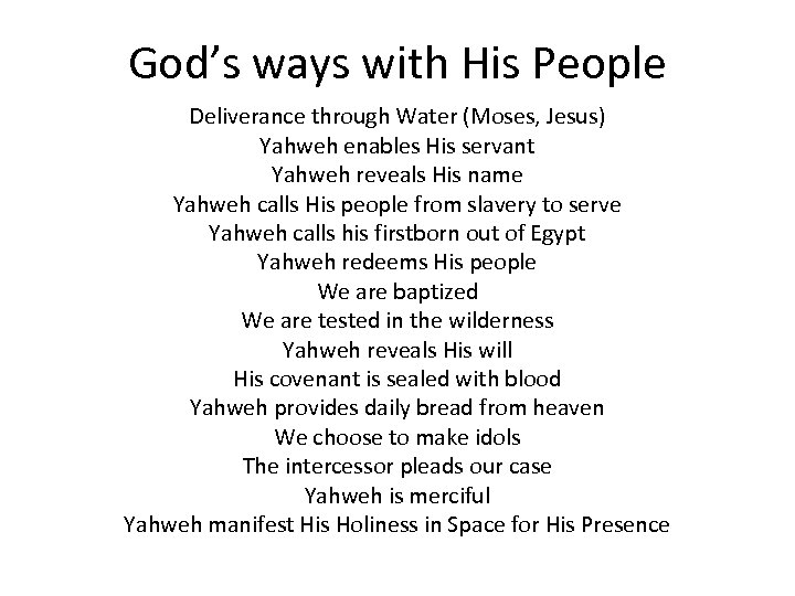 God's ways with His People Deliverance through Water (Moses, Jesus) Yahweh enables His servant