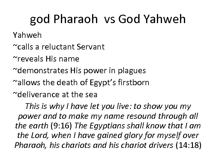 god Pharaoh vs God Yahweh ~calls a reluctant Servant ~reveals His name ~demonstrates His