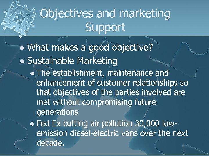 Objectives and marketing Support What makes a good objective? l Sustainable Marketing l The