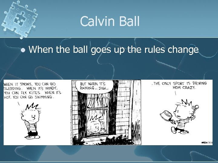 Calvin Ball l When the ball goes up the rules change