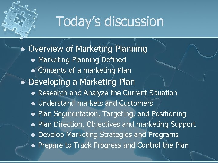 Today's discussion l Overview of Marketing Planning l l l Marketing Planning Defined Contents