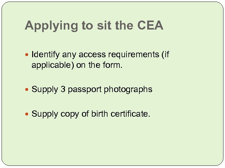 Applying to sit the CEA Identify any access requirements (if applicable) on the form.