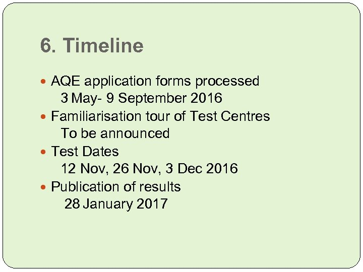 6. Timeline AQE application forms processed 3 May- 9 September 2016 Familiarisation tour of