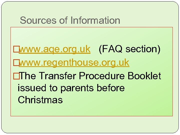 Sources of Information www. aqe. org. uk (FAQ section) www. regenthouse. org. uk The