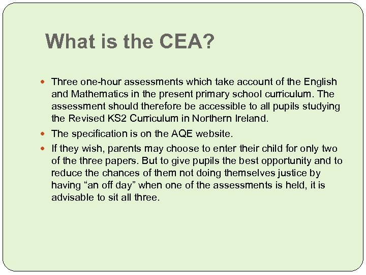 What is the CEA? Three one-hour assessments which take account of the English and