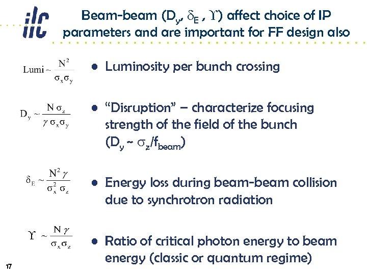 Beam-beam (Dy, d. E , ) affect choice of IP parameters and are important