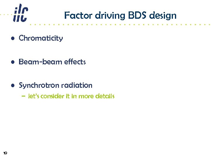 Factor driving BDS design • Chromaticity • Beam-beam effects • Synchrotron radiation – let's
