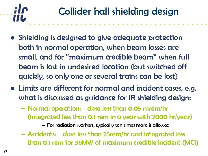 Collider hall shielding design • Shielding is designed to give adequate protection both in