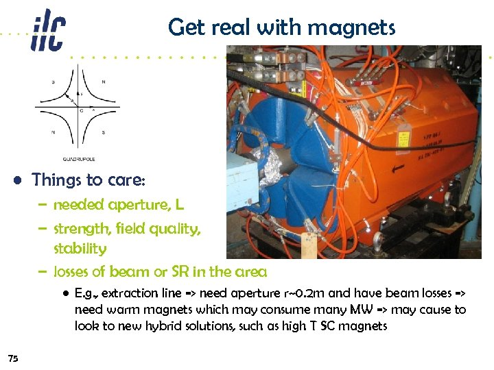Get real with magnets • Things to care: – needed aperture, L – strength,