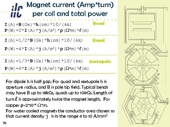 Magnet current (Amp*turn) per coil and total power Bend I(A)=B(Gs)*h(cm)*10/(4 p) P(W)=2*I(A)*j(A/m 2)*r(W*m)*l(m) I(A)=1/2*B(Gs)*h(cm)*10/(4