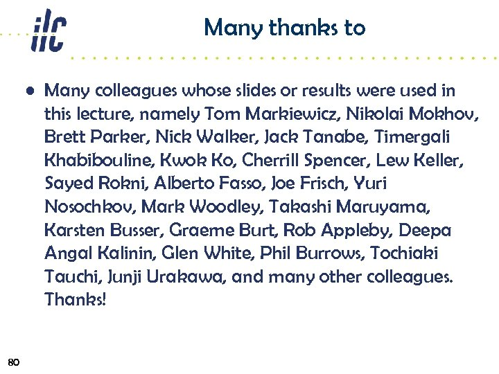 Many thanks to • Many colleagues whose slides or results were used in this