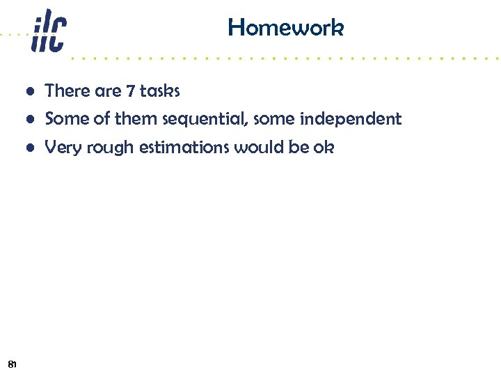 Homework • There are 7 tasks • Some of them sequential, some independent •
