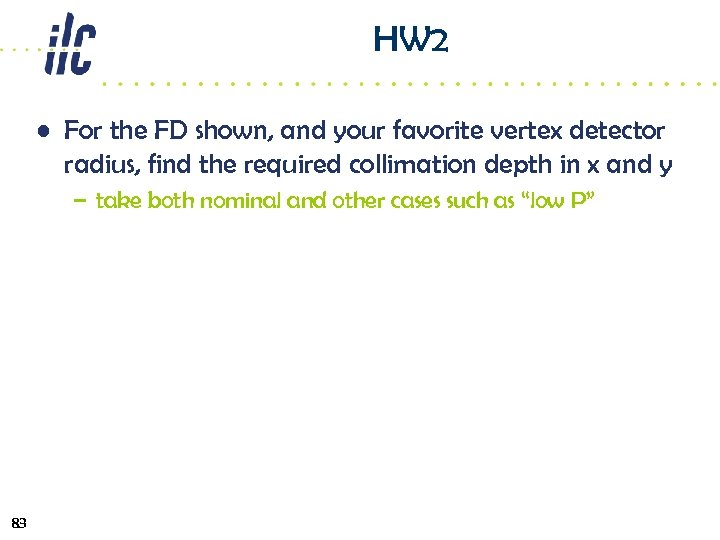 HW 2 • For the FD shown, and your favorite vertex detector radius, find