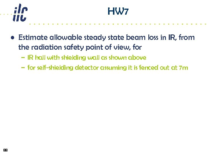 HW 7 • Estimate allowable steady state beam loss in IR, from the radiation