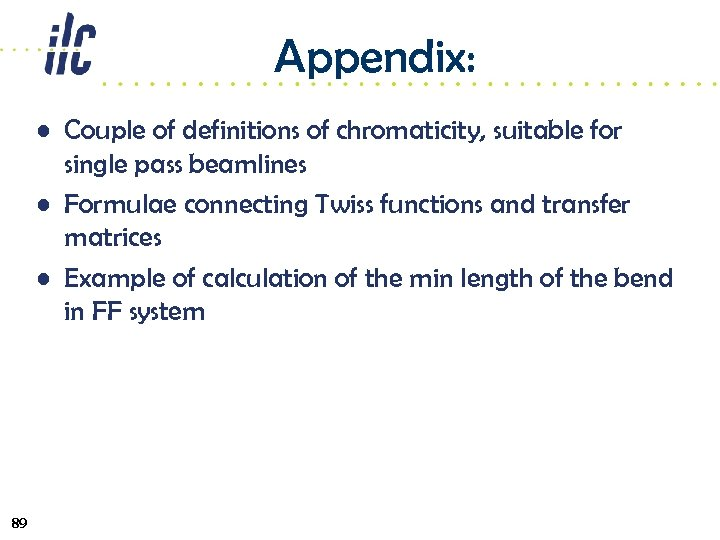 Appendix: • Couple of definitions of chromaticity, suitable for single pass beamlines • Formulae