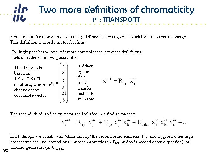 Two more definitions of chromaticity 1 st : TRANSPORT You are familiar now with