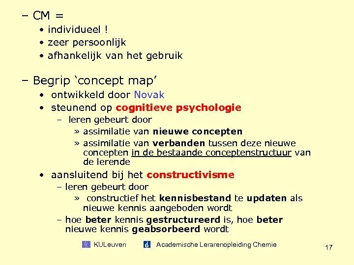 – CM = • individueel ! • zeer persoonlijk • afhankelijk van het gebruik