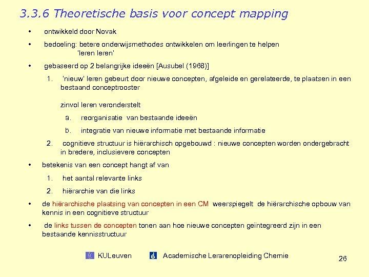 3. 3. 6 Theoretische basis voor concept mapping • ontwikkeld door Novak • bedoeling: