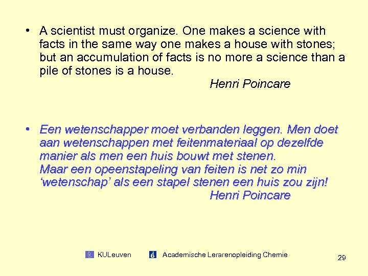 • A scientist must organize. One makes a science with facts in the