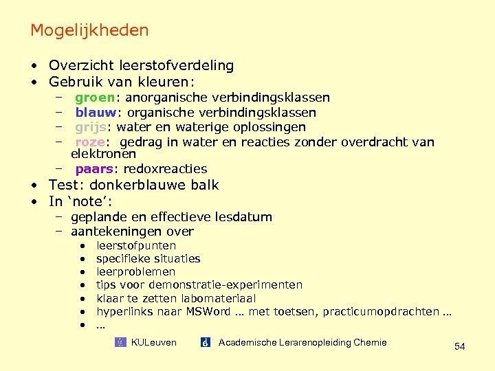 Mogelijkheden • Overzicht leerstofverdeling • Gebruik van kleuren: – – groen: anorganische verbindingsklassen blauw: