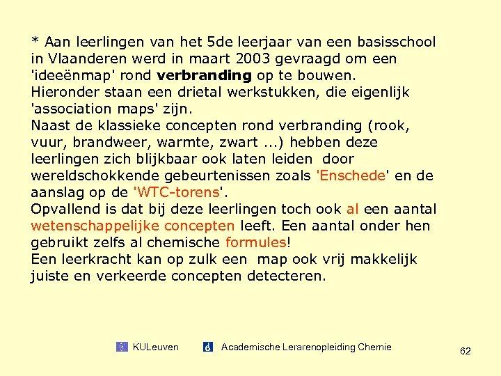 * Aan leerlingen van het 5 de leerjaar van een basisschool in Vlaanderen werd