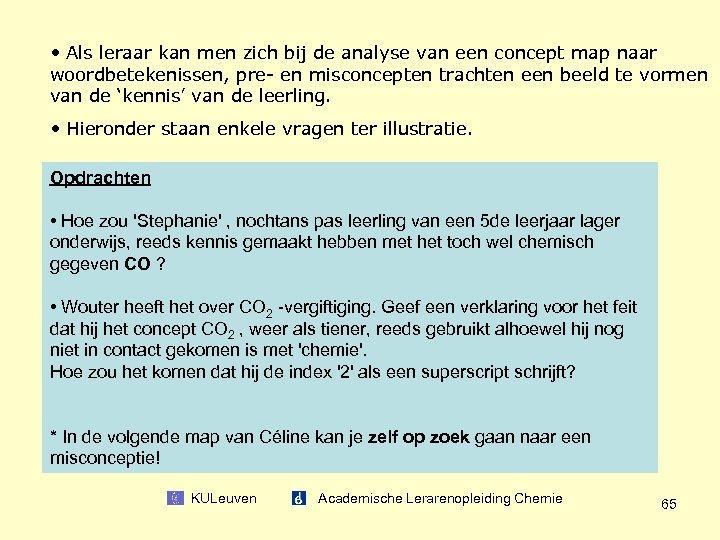 • Als leraar kan men zich bij de analyse van een concept map