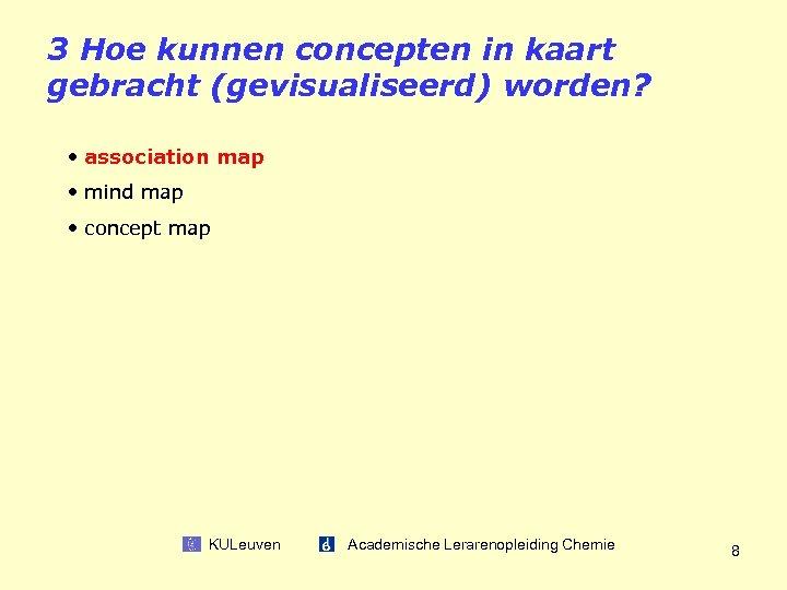 3 Hoe kunnen concepten in kaart gebracht (gevisualiseerd) worden? • association map • mind