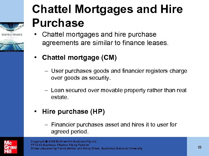 Chattel Mortgages and Hire Purchase • Chattel mortgages and hire purchase agreements are similar