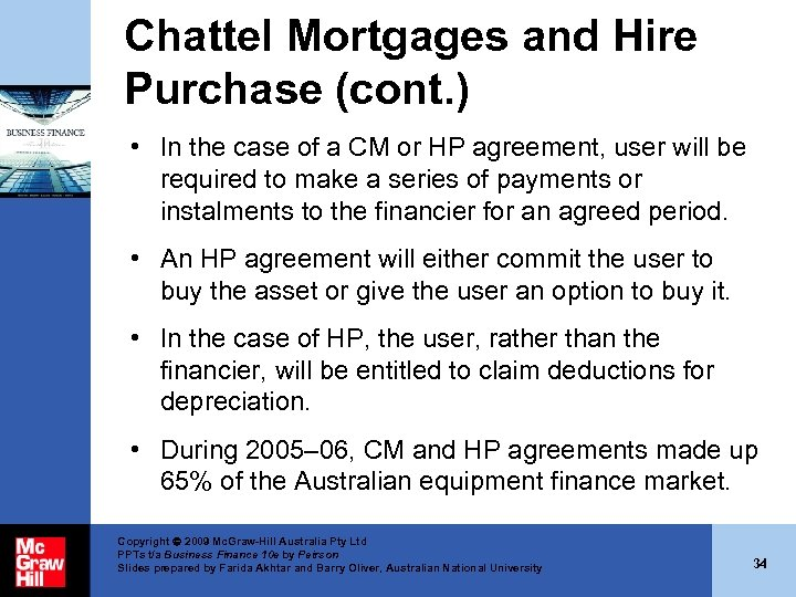Chattel Mortgages and Hire Purchase (cont. ) • In the case of a CM