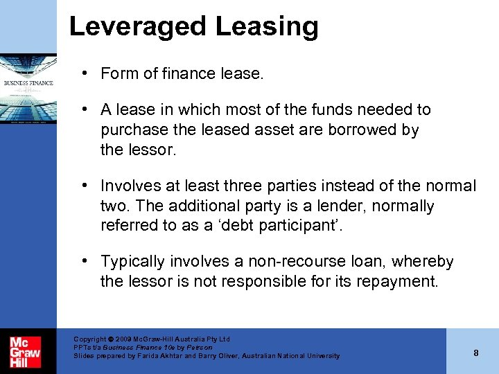 Leveraged Leasing • Form of finance lease. • A lease in which most of