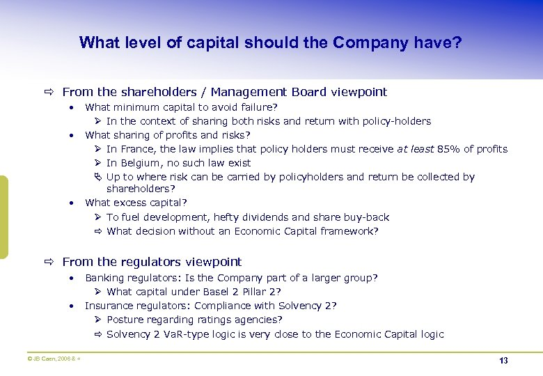 What level of capital should the Company have? ð From the shareholders / Management