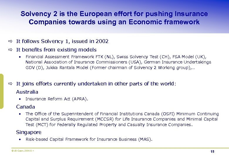 Solvency 2 is the European effort for pushing Insurance Companies towards using an Economic