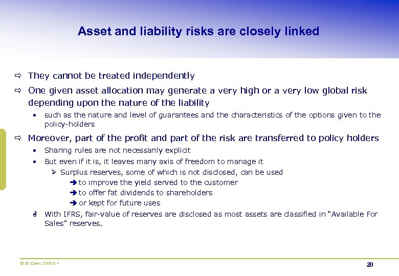 Asset and liability risks are closely linked ð They cannot be treated independently ð