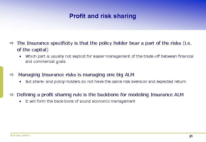 Profit and risk sharing ð The Insurance specificity is that the policy holder bear