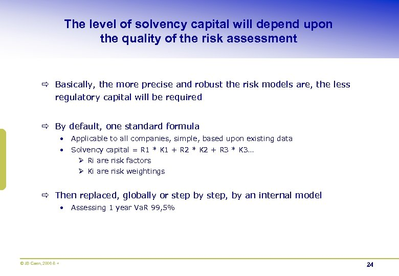 The level of solvency capital will depend upon the quality of the risk assessment