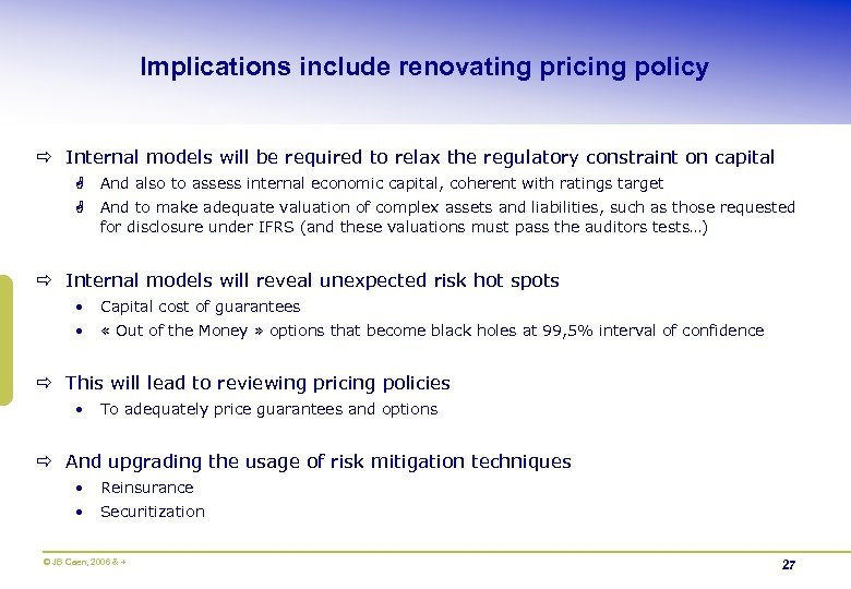 Implications include renovating pricing policy ð Internal models will be required to relax the
