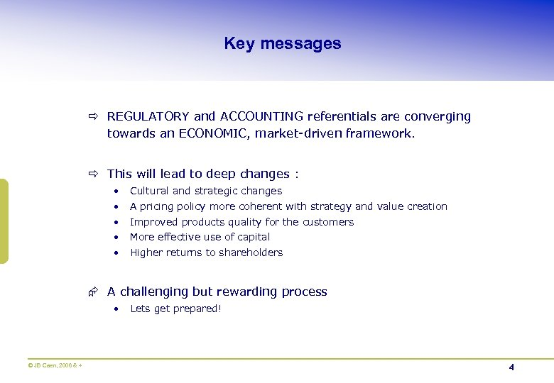 Key messages ð REGULATORY and ACCOUNTING referentials are converging towards an ECONOMIC, market-driven framework.