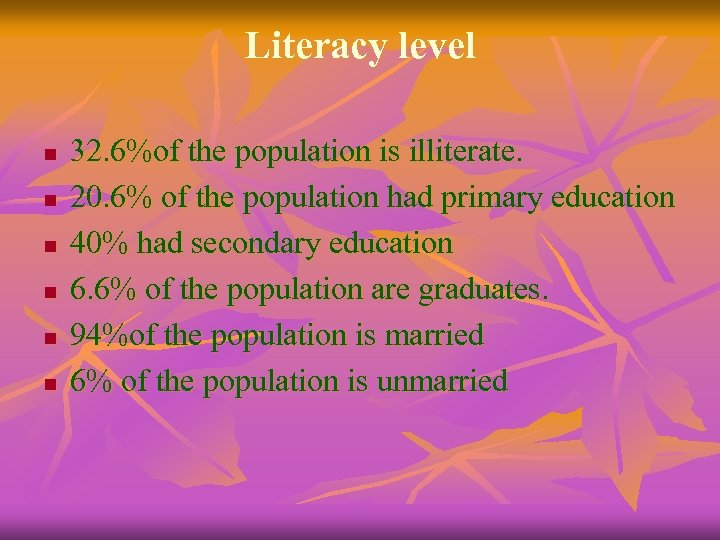 Literacy level n n n 32. 6%of the population is illiterate. 20. 6% of