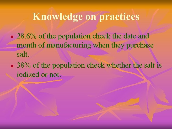 Knowledge on practices n n 28. 6% of the population check the date and