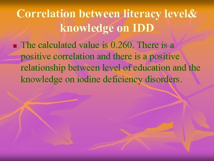 Correlation between literacy level& knowledge on IDD n The calculated value is 0. 260.
