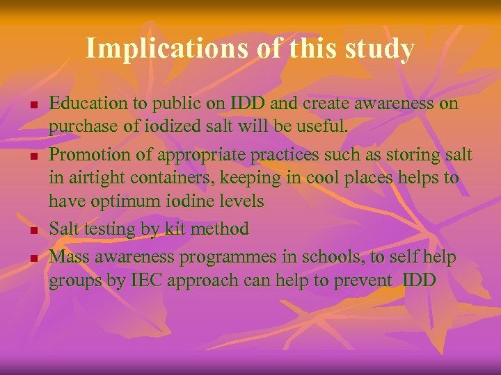 Implications of this study n n Education to public on IDD and create awareness